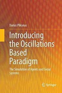 Introducing the Oscillations Based Paradigm: The Simulation of Agents and Social Systems-cover