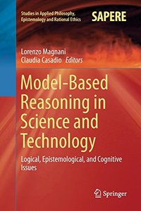 Model-Based Reasoning in Science and Technology: Logical, Epistemological, and Cognitive Issues (Studies in Applied Philosophy, Epistemology and Rational Eth)-cover