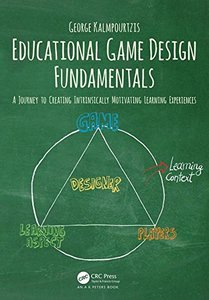 Educational Game Design Fundamentals: A Journey to Creating Intrinsically Motivating Learning Experiences-cover