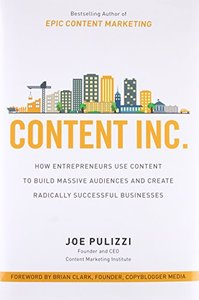 Content Inc.: How Entrepreneurs Use Content to Build Massive Audiences and Create Radically Successful Businesses-cover