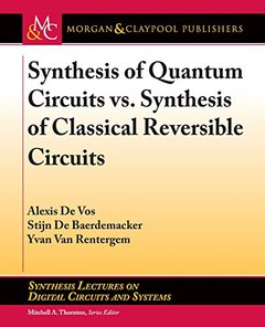 Synthesis of Quantum Circuits Vs. Synthesis of Classical Reversible Circuits (Synthesis Lectures on Digital Circuits and Systems)-cover