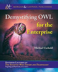 Demystifying Owl for the Enterprise (Synthesis Lectures on Semantic Web: Theory and Technology)-cover
