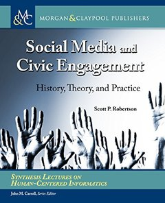 Social Media and Civic Engagement: History, Theory, and Practice (Synthesis Lectures on Human-Centered Informatics)-cover