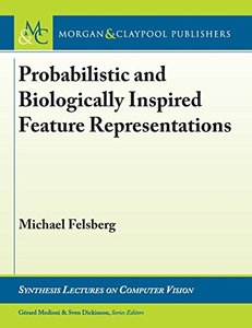 Probabilistic and Biologically Inspired Feature Representations (Synthesis Lectures on Computer Vision)-cover