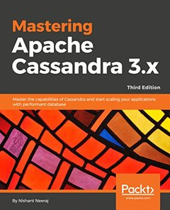 Mastering Apache Cassandra 3.x - Third Edition: Master the capabilities of Cassandra and start scaling your applications with performant database-cover