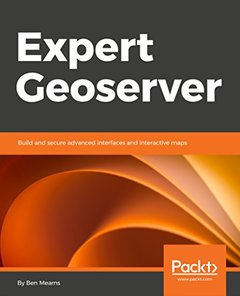 Expert Geoserver: Build and secure advanced interfaces and interactive maps-cover
