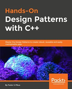 Hands-On Design Patterns with C++: Master the Design Patterns to create robust, reusable and easily maintainable apps-cover
