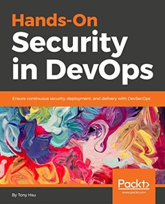 Hands-On Security in DevOps: Ensure continuous security, deployment, and delivery with DevSecOps-cover