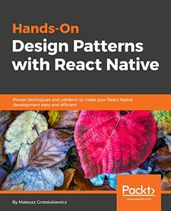 Hands-On Design Patterns with React Native: Proven techniques and patterns to make your React Native development easy and efficient-cover