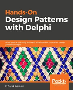Hands-On Design Patterns with Delphi: Build applications using idiomatic, extensible and concurrent design patterns in Delphi-cover