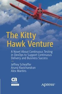 The Kitty Hawk Venture: A Novel About Continuous Testing in DevOps to Support Continuous Delivery and Business Success-cover