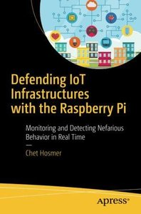 Defending IoT Infrastructures with the Raspberry Pi: Monitoring and Detecting Nefarious Behavior in Real Time-cover