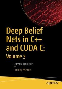 Deep Belief Nets in C++ and CUDA C: Volume 3: Convolutional Nets-cover
