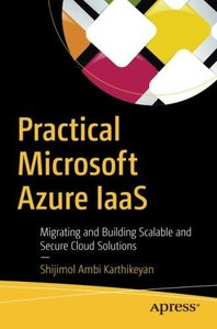 Practical Microsoft Azure IaaS: Migrating and Building Scalable and Secure Cloud Solutions-cover