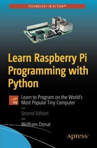 Learn Raspberry Pi Programming with Python: Learn to Program on the World's Most Popular Tiny Computer, 2/e-cover