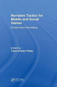 Narrative Tactics for Mobile and Social Games: Pocket-Sized Storytelling-cover