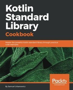 Kotlin Standard Library Cookbook: Over 90 recipes to help you learn the latest features of Kotlin and write better code using the Standard Library-cover