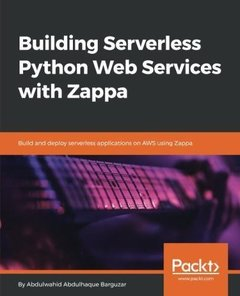 Building Serverless Python Web Services with Zappa: Quickly build and deploy serverless application on AWS using Zappa-cover