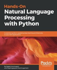 Hands-On Natural Language Processing with Python: A practical guide to applying deep learning architectures to your NLP applications-cover