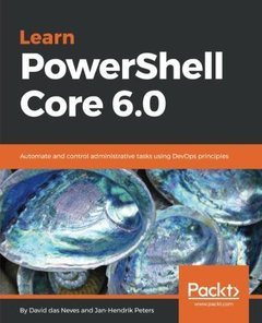 Learn PowerShell Core 6.0: Automate and control administrative tasks using DevOps principles-cover