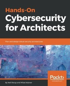 Hands-On Cybersecurity for Architects: Plan and design robust security architectures-cover