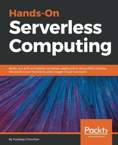 Hands-On Serverless Computing: Build, run and orchestrate serverless applications using AWS Lambda, Microsoft Azure Functions, and Google Cloud Functions-cover