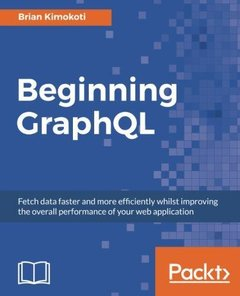 Beginning GraphQL: Fetch data faster and more efficiently whilst improving the overall performance of your web application-cover