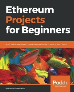 Ethereum Projects for Beginners: Build blockchain-based cryptocurrencies, smart contracts, and DApps-cover
