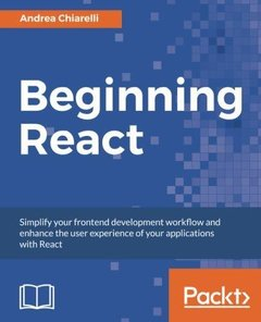 Beginning React: Simplify your frontend development workflow and enhance the user experience of your applications with React-cover