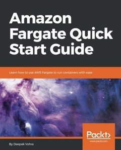 Amazon Fargate Quick Start Guide: Learn how to use AWS Fargate to run containers with ease-cover