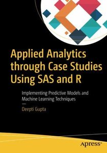 Applied Analytics through Case Studies Using SAS and R: Implementing Predictive Models and Machine Learning Techniques-cover