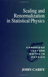 Scaling and Renormalization in Statistical Physics (Cambridge Lecture Notes in Physics)-cover