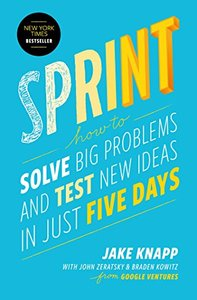 Sprint: How to Solve Big Problems and Test New Ideas in Just Five Days-cover