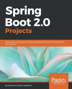 Spring Boot 2.0 Projects: Build production-grade reactive applications and microservices with Spring Boot-cover