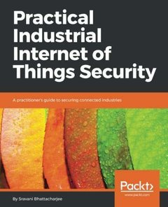 Practical Industrial Internet of Things Security: A practitioner's guide to securing connected industries-cover