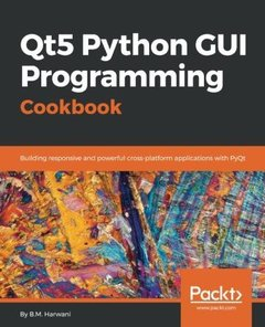 Qt5 Python GUI Programming Cookbook: Building responsive and powerful cross-platform applications with PyQt-cover