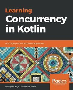 Learning Concurrency in Kotlin: Build highly efficient and robust applications-cover