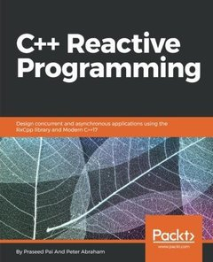 C++ Reactive Programming: Design concurrent and asynchronous applications using the RxCpp library and Modern C++17-cover