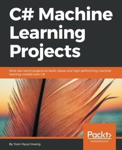 C# Machine Learning Projects: Nine real-world projects to build robust and high-performing machine learning models with C#-cover