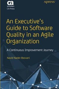 An Executive's Guide to Software Quality in an Agile Organization: A Continuous Improvement Journey-cover