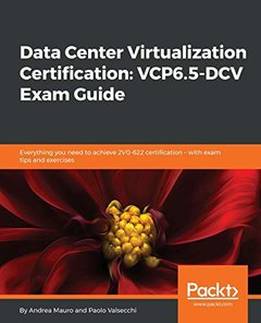 Data Center Virtualization Certification: VCP6.5-DCV Exam Guide: Everything you need to pass the 2V0-622 certification - includes exam tips and exercises-cover