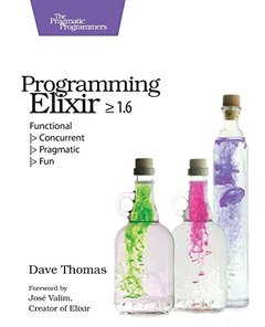 Programming Elixir 1.6 Functional |> Concurrent |> Pragmatic |> Fun-cover
