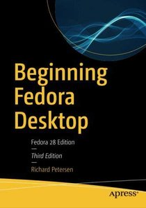 Beginning Fedora Desktop: Fedora 28 Edition-cover