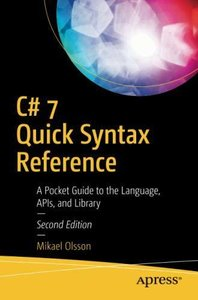 C# 7 Quick Syntax Reference: A Pocket Guide to the Language, APIs, and Library-cover