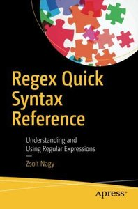 Regex Quick Syntax Reference: Understanding and Using Regular Expressions-cover