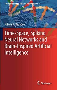 Time-Space, Spiking Neural Networks and Brain-Inspired Artificial Intelligence (Springer Series on Bio- and Neurosystems)-cover