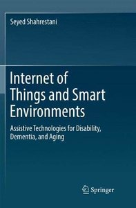 Internet of Things and Smart Environments: Assistive Technologies for Disability, Dementia, and Aging-cover