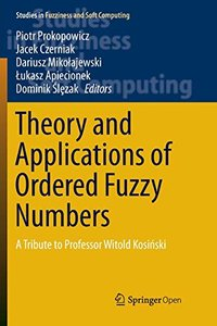 Theory and Applications of Ordered Fuzzy Numbers: A Tribute to Professor Witold Kosiński (Studies in Fuzziness and Soft Computing)-cover