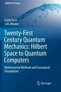 Twenty-First Century Quantum Mechanics: Hilbert Space to Quantum Computers: Mathematical Methods and Conceptual Foundations (UNITEXT for Physics)-cover