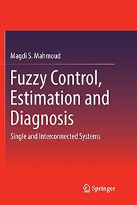 Fuzzy Control, Estimation and Diagnosis: Single and Interconnected Systems-cover